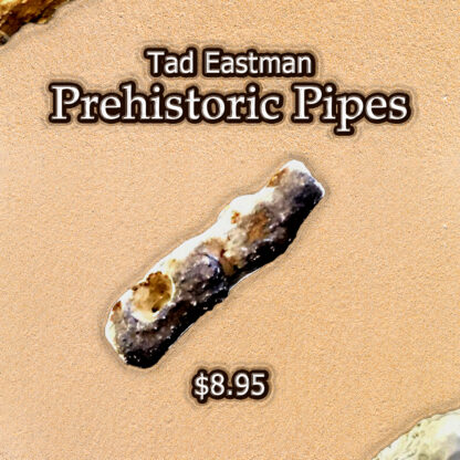 Tad Eastman Prehistoric Pipes 2