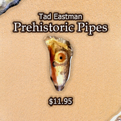 Tad Eastman Prehistoric Pipes